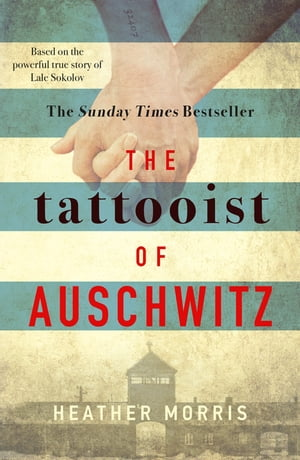 The Tattooist of Auschwitz the heart-breaking and unforgettable Sunday Times bestseller