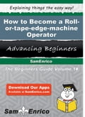 How to Become a Roll-or-tape-edge-machine Operator