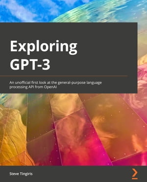 Exploring GPT-3: An unofficial first look at the general-purpose language processing API from OpenAI by Steve Tingiris