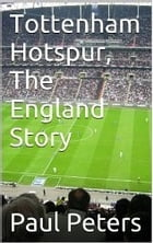Tottenham Hotspur The England Story by Paul Peters