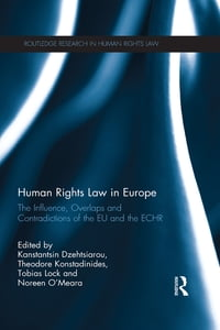 Human Rights Law in Europe: The Influence, Overlaps and Contradictions of the EU and the ECHR