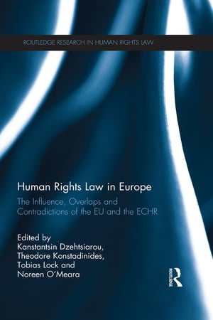 Human Rights Law in Europe The Influence,  Overlaps and Contradictions of the EU and the ECHR