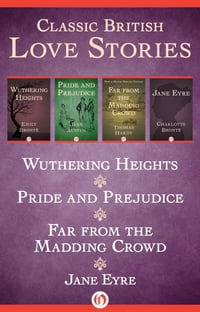 Classic British Love Stories: Wuthering Heights, Pride and Prejudice, Far from the Madding Crowd…