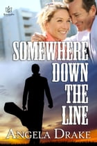 Somewhere Down the Line by Angela Drake