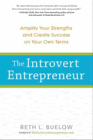 The Introvert Entrepreneur: Amplify Your Strengths and Create Success on Your Own Terms by Beth Buelow