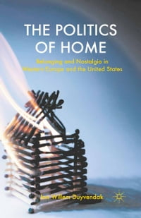 The Politics of Home: Belonging and Nostalgia in Europe and the United States