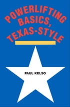 Powerlifting Basics, Texas-Style by Paul Kelso