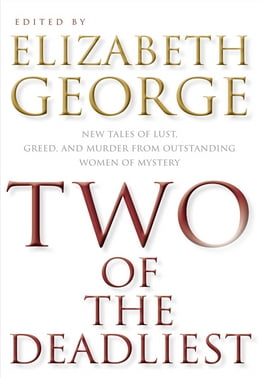 Book Two of the Deadliest: New Tales of Lust, Greed, and Murder from Outstanding Women of Mystery by Elizabeth George