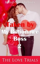 Taken by My Billionaire Boss 2: The Love Trials by Kimball Dubois