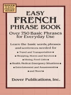 Easy French Phrase Book: Over 750 Phrases for Everyday Use by Dover