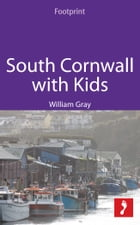 South Cornwall with Kids: Includes the Eden Project, Falmouth, Truro by William Gray