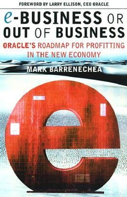 Book ebusiness or Out of Business: Oracle's Roadmap for Profiting in the New Economy by Barrenechea, Mark