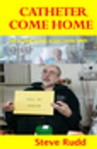 Catheter, Come Home by Steve Rudd