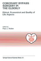 Coronary Bypass Surgery in the Elderly: Ethical, Economical and Quality of Life Aspects by P.J. Walter