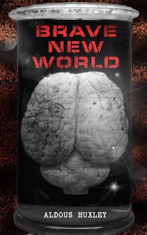 BRAVE NEW WORLD: Dystopia Which Showed the Dark Future of Mindless Consumerism, Uncontrolled Reproductive Technologie by Aldous Huxley