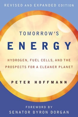 Book Tomorrow's Energy: Hydrogen, Fuel Cells, and the Prospects for a Cleaner Planet by Peter Hoffmann