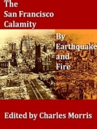 The San Francisco Calamity by Earthquake and Fire by Charles Morris, Editor