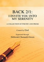 Back 2/1: I Invite You Into My Serenity: A Collection of Poetry and Prose