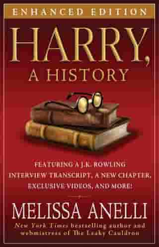 Harry, A History - Enhanced with Videos and Exclusive J.K. Rowling Interview: The True Story of a Boy Wizard, His Fans, and Life by Melissa Anelli