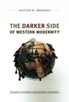 The Darker Side of Western Modernity: Global Futures, Decolonial Options by Walter D. Mignolo