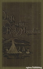 A Lady's Life in the Rocky Mountains (Illustrated + Audiobook Download Link + Active TOC) by Isabella Bird