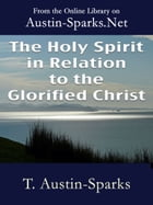 The Holy Spirit in Relation to the Glorified Christ by T. Austin-Sparks