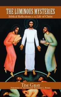 The Luminous Mysteries: Biblical Reflections on the Life of Christ