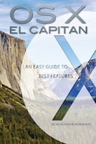 OS X El Capitan: An Easy Guide to Best Features by Alexander Herolson