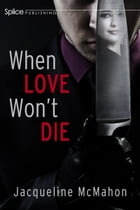 When Love Won't Die by Jacqueline McMahon