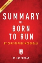 Summary of Born to Run: by Christopher McDougall , Includes Analysis by Instaread Summaries