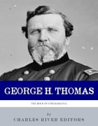 The Rock of Chickamauga: The Life and Career of General George H. Thomas by Charles River Editors