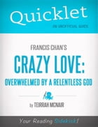 Quicklet on Francis Chan's Crazy Love: Overwhelmed by a Relentless God (CliffNotes-like Summary) by Teirrah  McNair