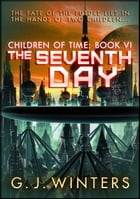 The Seventh Day: Children of Time 6 by G. J. Winters