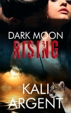 Dark Moon Rising: The Revenant, #2 by Kali Argent