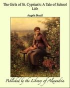 The Girls of St. Cyprian's: A Tale of School Life by Angela Brazil