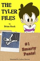 The Tyler Files #1 Smarty Pants!: The Tyler Files, #1 by Brian Rock