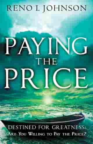 PAYING THE PRICE: Destined For Greatness by Reno I Johnson