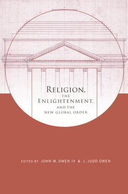 Book Religion, the Enlightenment, and the New Global order by John M. Owen IV