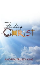 Finding Christ by Andrea Trusty King