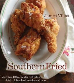 Book Southern Fried: More than 150 recipes for crab cakes, fried chicken, hush puppies, and more by James Villas