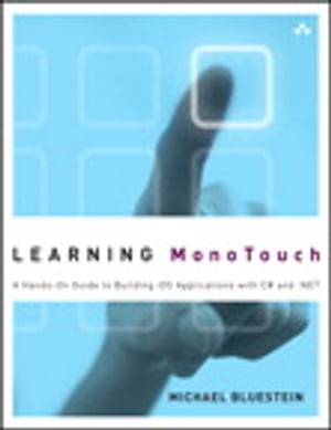 Learning MonoTouch A Hands-On Guide to Building iOS Applications with C# and .NET