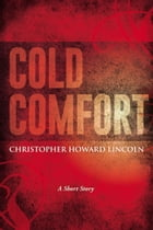 Cold Comfort by Christopher Howard Lincoln
