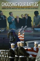 Choosing Your Battles: American Civil-Military Relations and the Use of Force
