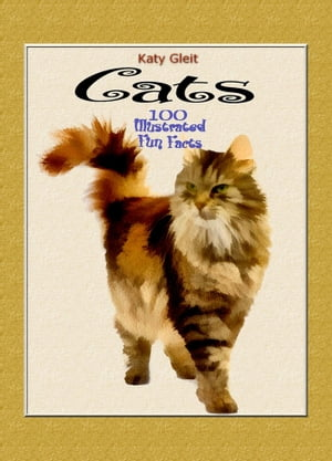 Cats: 100 Illustrated Fun Facts by Katy Gleit
