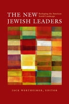The New Jewish Leaders: Reshaping the American Jewish Landscape