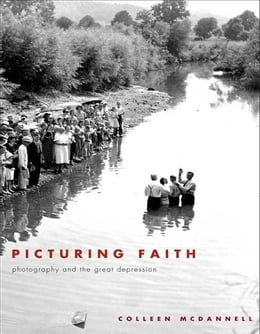Book Picturing Faith: Photography and the Great Depression by McDannell, Colleen