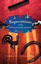 Superstitions Irish Country People by Padraic  O'Farrell