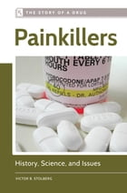 Painkillers: History, Science, and Issues: History, Science, and Issues by Victor B. Stolberg