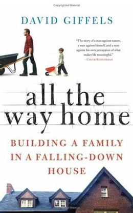Book All the Way Home: Building a Family in a Falling-Down House by David Giffels