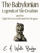 The Babylonian Legends Of Creation by E. A. Wallis Budge